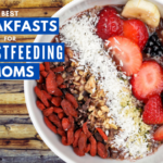 Best Breakfasts for Breastfeeding Moms
