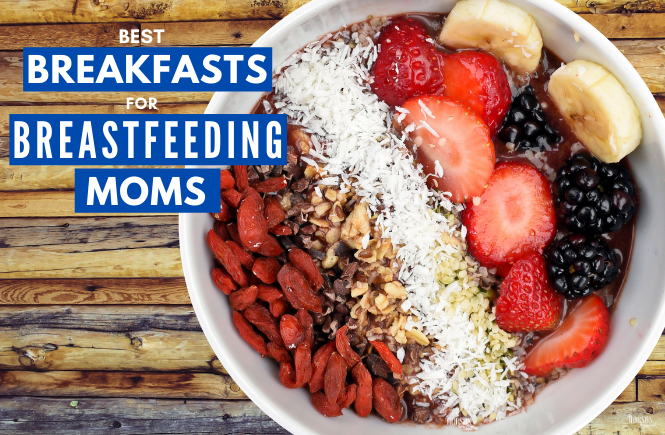 best breakfasts breastfeeding moms