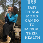 10 Easy Things Moms Can Do to Improve Their Health