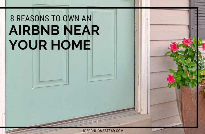8 Reasons to Own an Airbnb Rental Near Your Home
