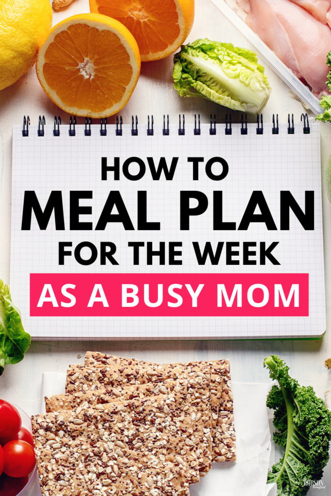 How to Meal Plan for the Week as a Busy Mom